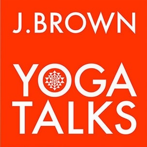 j brown yoga talks
